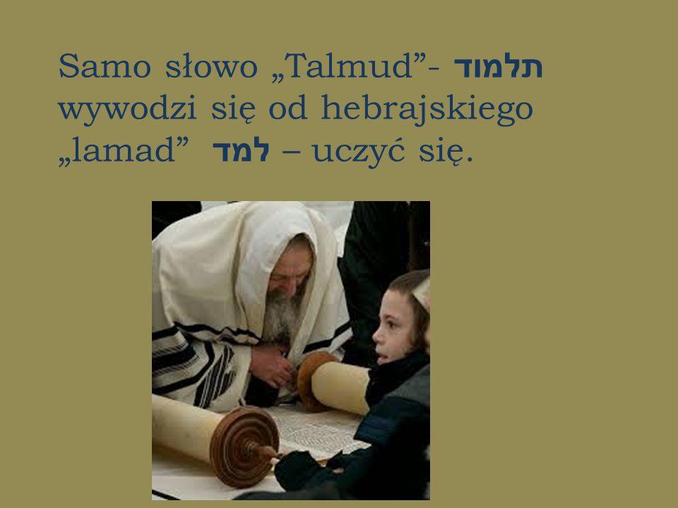 """Samo słowo """"Talmud - תלמוד wywodzi się od hebrajskiego """"lamad למד – uczyć się."""