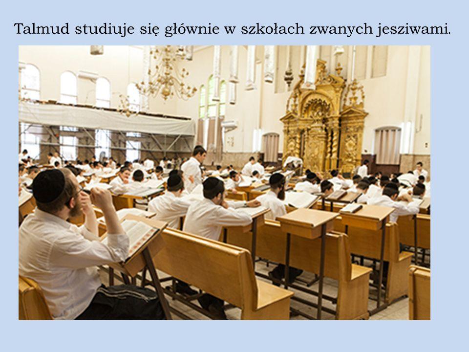 Talmud studiuje się głównie w szkołach zwanych jesziwami.