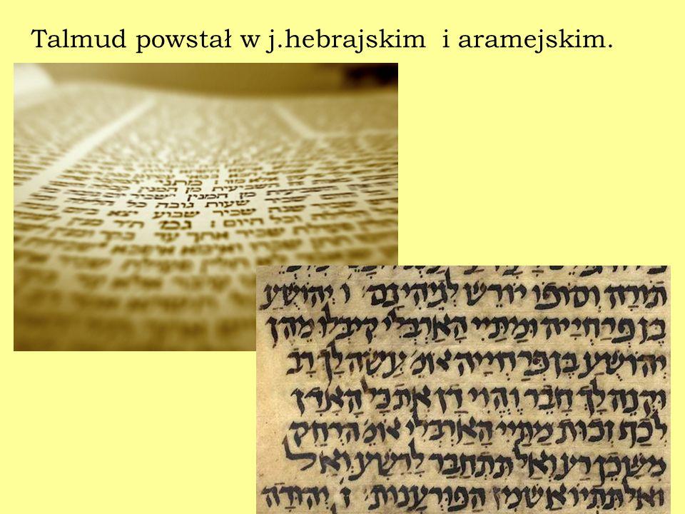 Talmud powstał w j.hebrajskim i aramejskim.