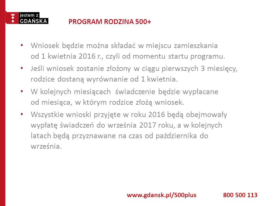 PROGRAM RODZINA 500+ Wniosek będzie można składać w miejscu zamieszkania od 1 kwietnia 2016 r., czyli od momentu startu programu. Jeśli wniosek zostan