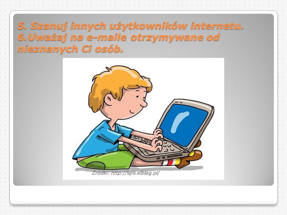 3. Internet to skarbnica wiedzy ale pamiętaj, że nie wszystkie informacje, które w nim znajdziesz są prawdziwe. 4. Szanuj prawo własności w Sieci. htt