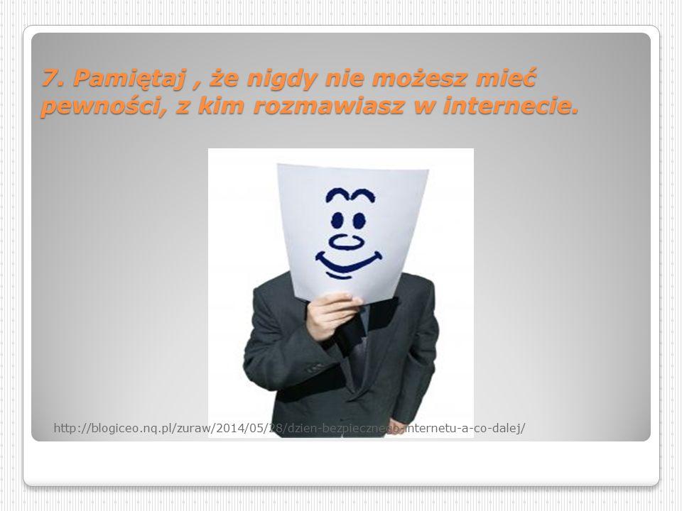 5. Szanuj innych użytkowników internetu. 6.Uważaj na e-maile otrzymywane od nieznanych Ci osób. Źródło: http://sp9.elblag.pl/