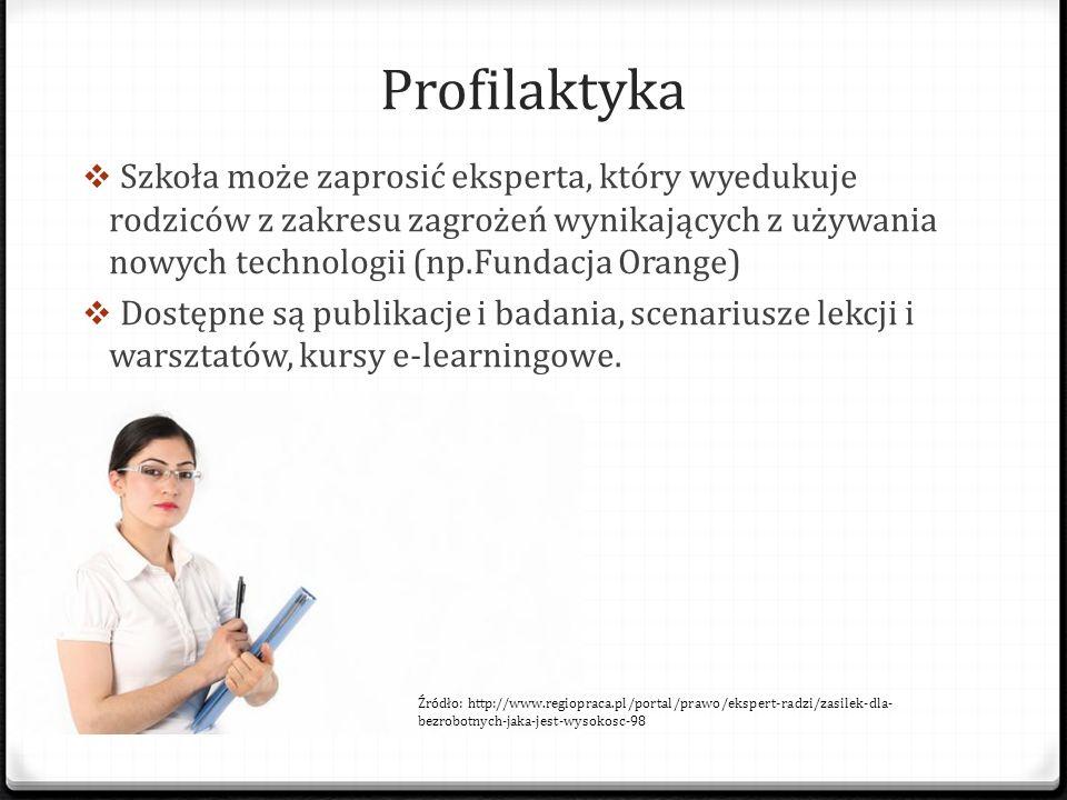Profilaktyka  Szkoła może zaprosić eksperta, który wyedukuje rodziców z zakresu zagrożeń wynikających z używania nowych technologii (np.Fundacja Oran