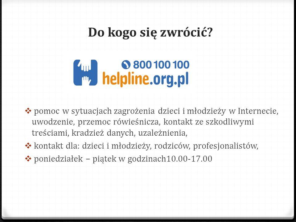 Do kogo się zwrócić?  pomoc w sytuacjach zagrożenia dzieci i młodzieży w Internecie, uwodzenie, przemoc rówieśnicza, kontakt ze szkodliwymi treściami