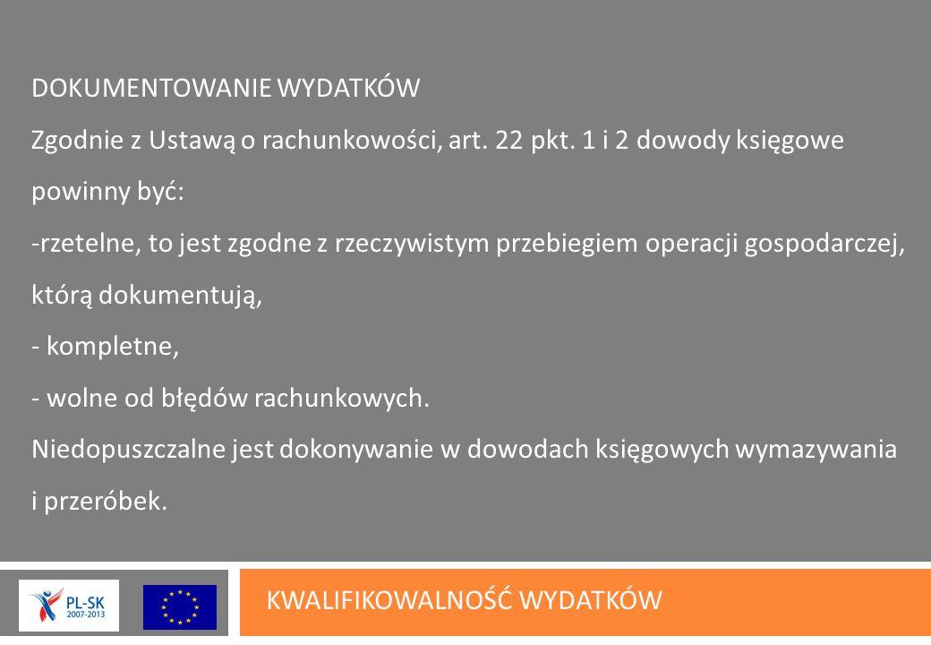 KWALIFIKOWALNOŚĆ WYDATKÓW DOKUMENTOWANIE WYDATKÓW Zgodnie z Ustawą o rachunkowości, art.