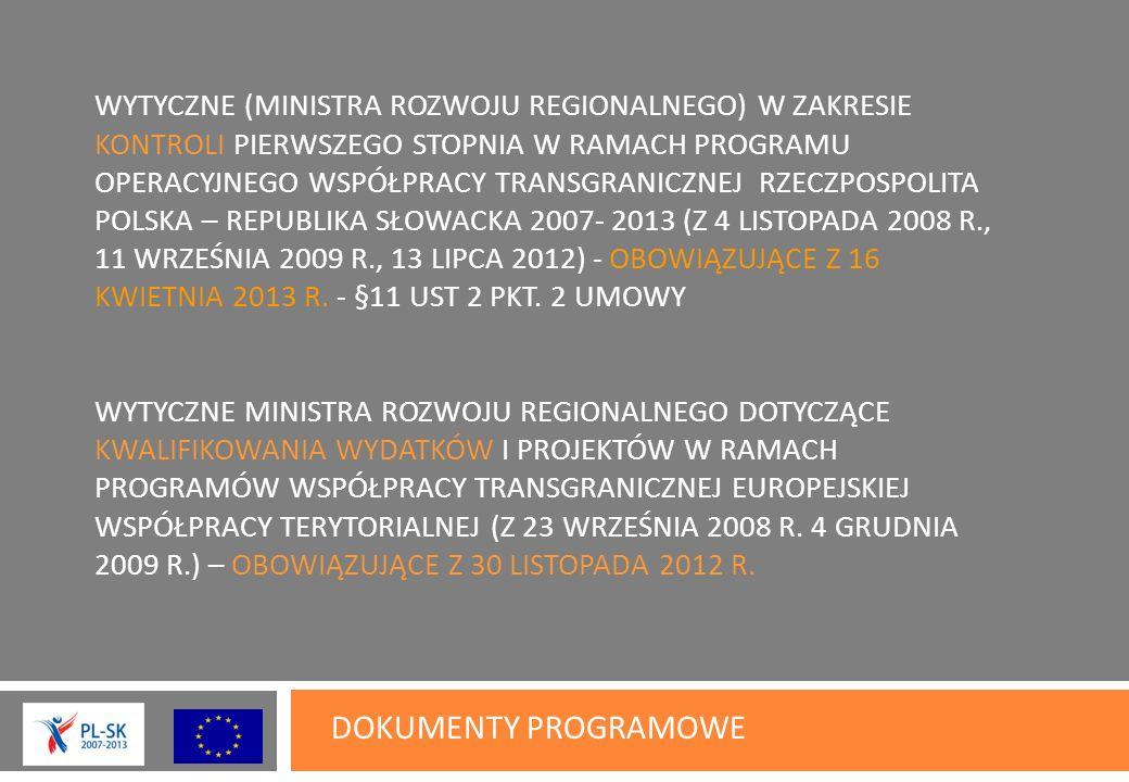 WYTYCZNE (MINISTRA ROZWOJU REGIONALNEGO) W ZAKRESIE KONTROLI PIERWSZEGO STOPNIA W RAMACH PROGRAMU OPERACYJNEGO WSPÓŁPRACY TRANSGRANICZNEJ RZECZPOSPOLITA POLSKA – REPUBLIKA SŁOWACKA 2007- 2013 (Z 4 LISTOPADA 2008 R., 11 WRZEŚNIA 2009 R., 13 LIPCA 2012) - OBOWIĄZUJĄCE Z 16 KWIETNIA 2013 R.