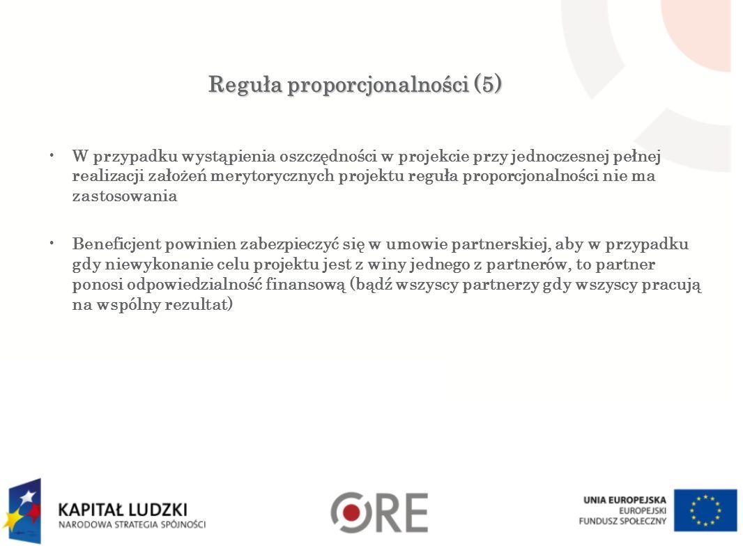 Reguła proporcjonalności (5) W przypadku wystąpienia oszczędności w projekcie przy jednoczesnej pełnej realizacji założeń merytorycznych projektu regu