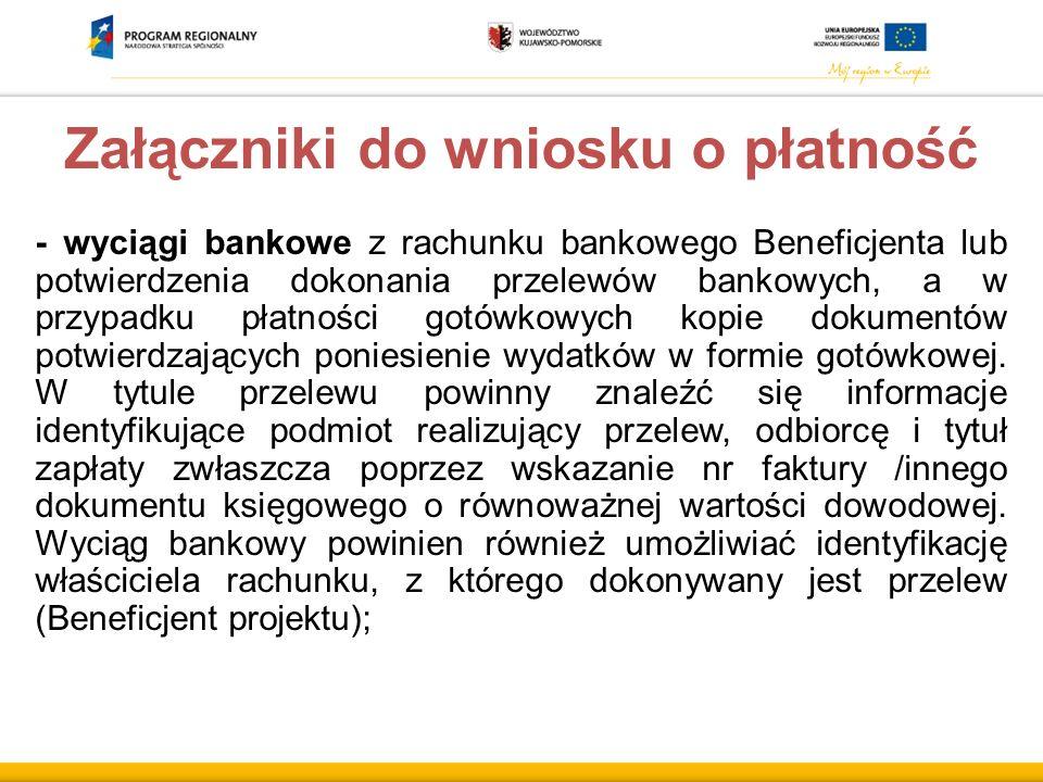 Załączniki do wniosku o płatność - wyciągi bankowe z rachunku bankowego Beneficjenta lub potwierdzenia dokonania przelewów bankowych, a w przypadku pł