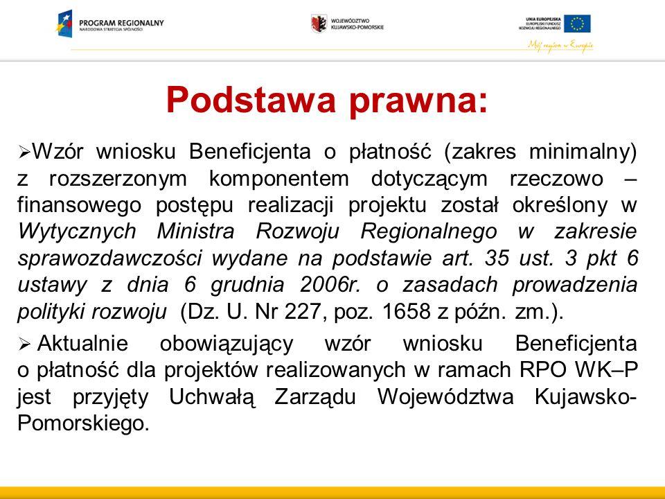 Podstawa prawna:  Wzór wniosku Beneficjenta o płatność (zakres minimalny) z rozszerzonym komponentem dotyczącym rzeczowo – finansowego postępu realiz