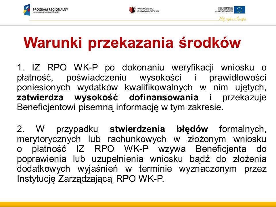 Warunki przekazania środków 1. IZ RPO WK-P po dokonaniu weryfikacji wniosku o płatność, poświadczeniu wysokości i prawidłowości poniesionych wydatków
