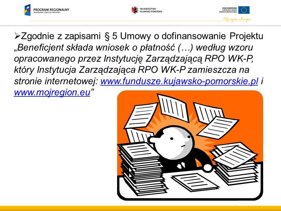 """ Zgodnie z zapisami § 5 Umowy o dofinansowanie Projektu """"Beneficjent składa wniosek o płatność (…) według wzoru opracowanego przez Instytucję Zarządz"""