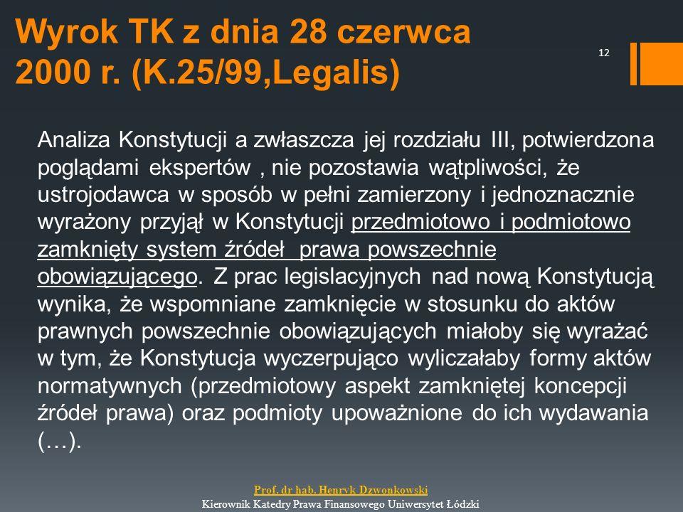 Wyrok TK z dnia 28 czerwca 2000 r. (K.25/99,Legalis) Analiza Konstytucji a zwłaszcza jej rozdziału III, potwierdzona poglądami ekspertów, nie pozostaw