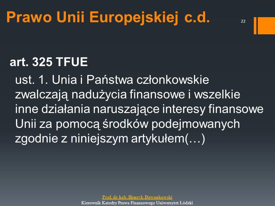 Prawo Unii Europejskiej c.d. art. 325 TFUE ust. 1. Unia i Państwa członkowskie zwalczają nadużycia finansowe i wszelkie inne działania naruszające int