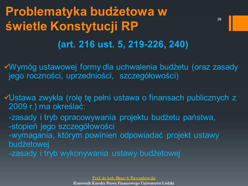 Problematyka budżetowa w świetle Konstytucji RP (art. 216 ust. 5, 219-226, 240) Wymóg ustawowej formy dla uchwalenia budżetu (oraz zasady jego rocznoś