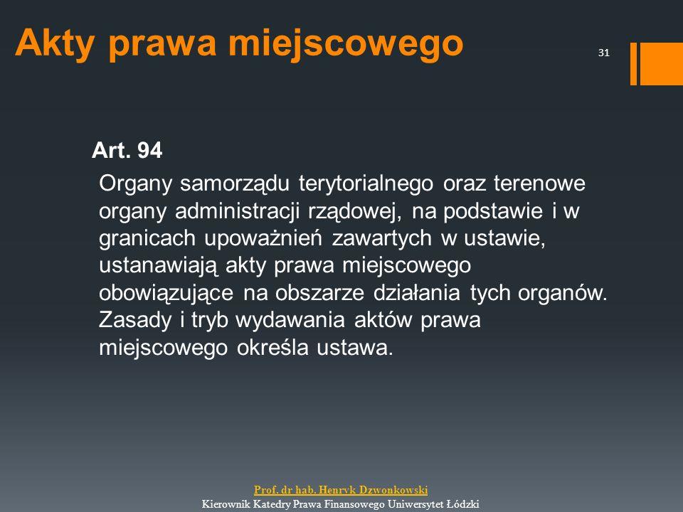 Akty prawa miejscowego Art. 94 Organy samorządu terytorialnego oraz terenowe organy administracji rządowej, na podstawie i w granicach upoważnień zawa