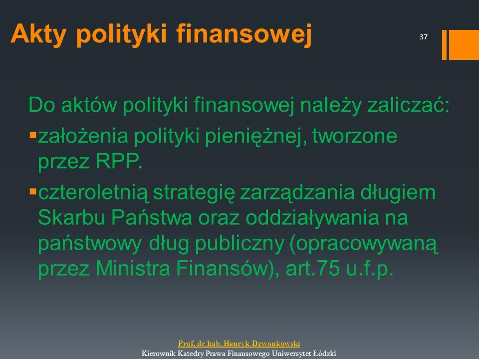 Akty polityki finansowej Do aktów polityki finansowej należy zaliczać:  założenia polityki pieniężnej, tworzone przez RPP.  czteroletnią strategię z