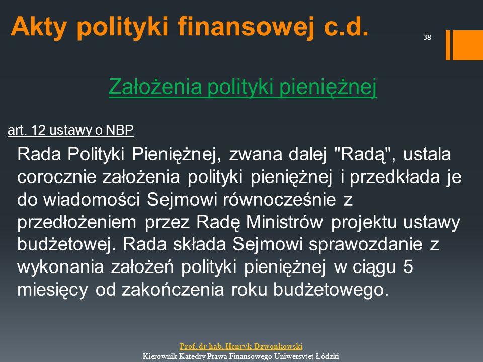 Akty polityki finansowej c.d. Założenia polityki pieniężnej art. 12 ustawy o NBP Rada Polityki Pieniężnej, zwana dalej
