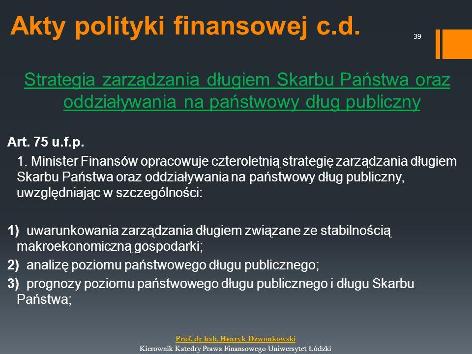 Akty polityki finansowej c.d. Strategia zarządzania długiem Skarbu Państwa oraz oddziaływania na państwowy dług publiczny Art. 75 u.f.p. 1. Minister F