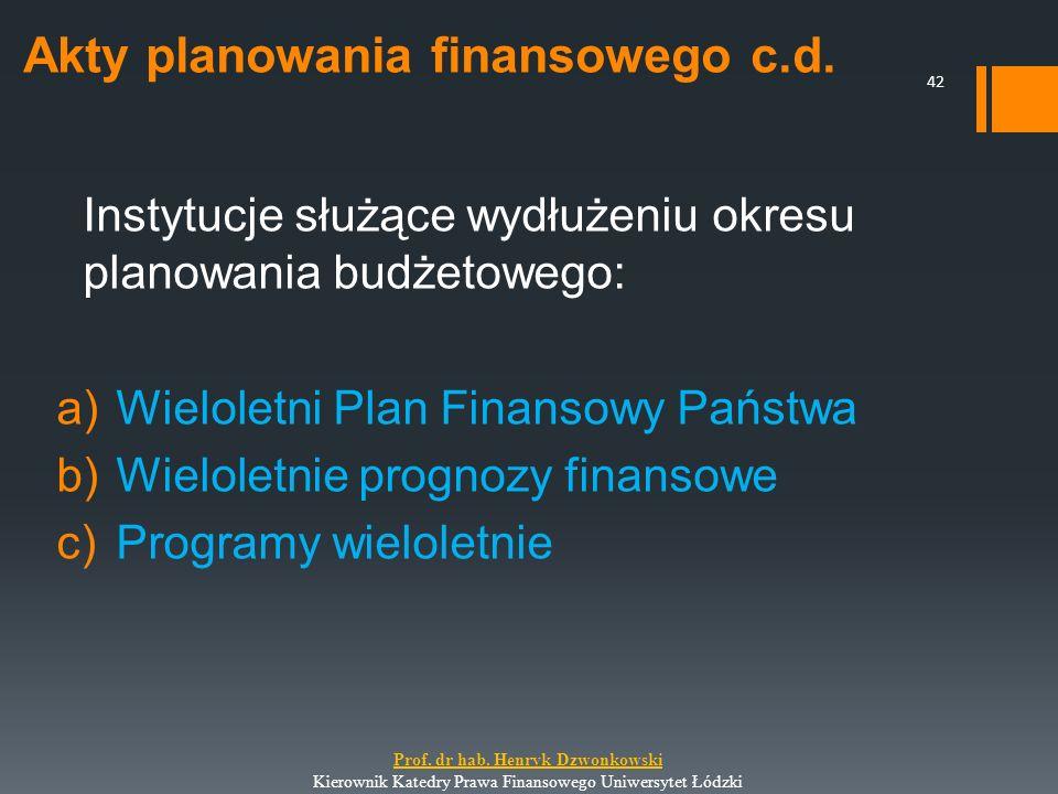 Akty planowania finansowego c.d. Instytucje służące wydłużeniu okresu planowania budżetowego: a)Wieloletni Plan Finansowy Państwa b)Wieloletnie progno