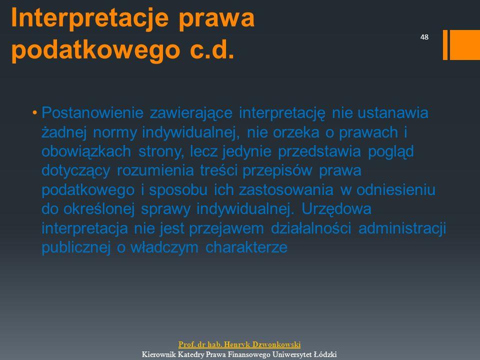 Interpretacje prawa podatkowego c.d. Postanowienie zawierające interpretację nie ustanawia żadnej normy indywidualnej, nie orzeka o prawach i obowiązk