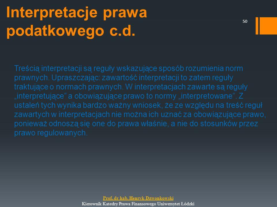 Interpretacje prawa podatkowego c.d. Treścią interpretacji są reguły wskazujące sposób rozumienia norm prawnych. Upraszczając: zawartość interpretacji