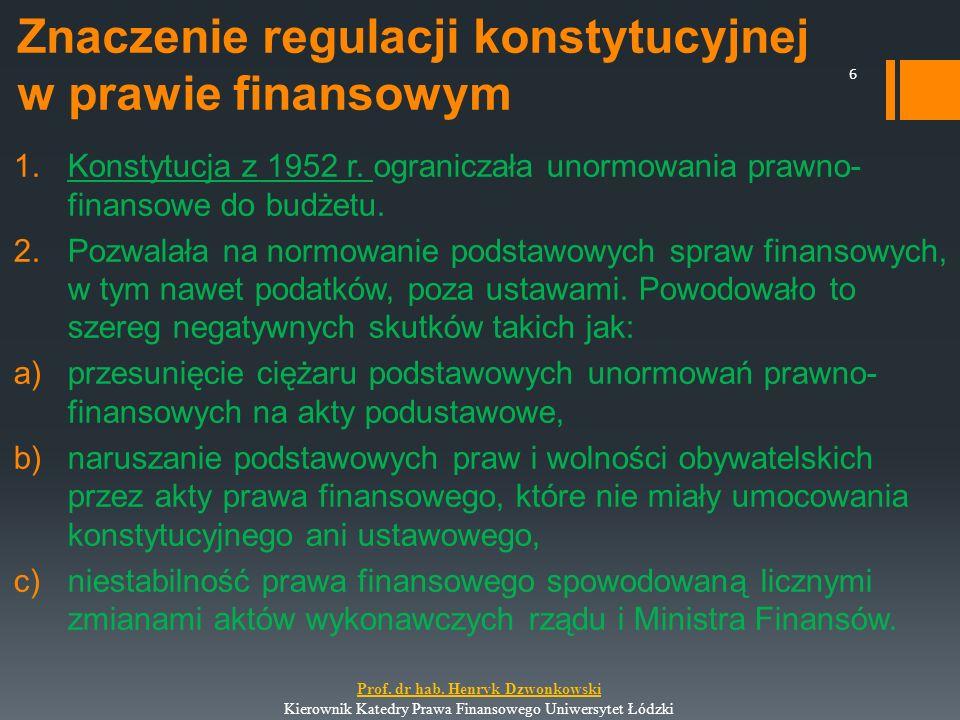 Znaczenie regulacji konstytucyjnej w prawie finansowym 1.Konstytucja z 1952 r. ograniczała unormowania prawno- finansowe do budżetu. 2.Pozwalała na no