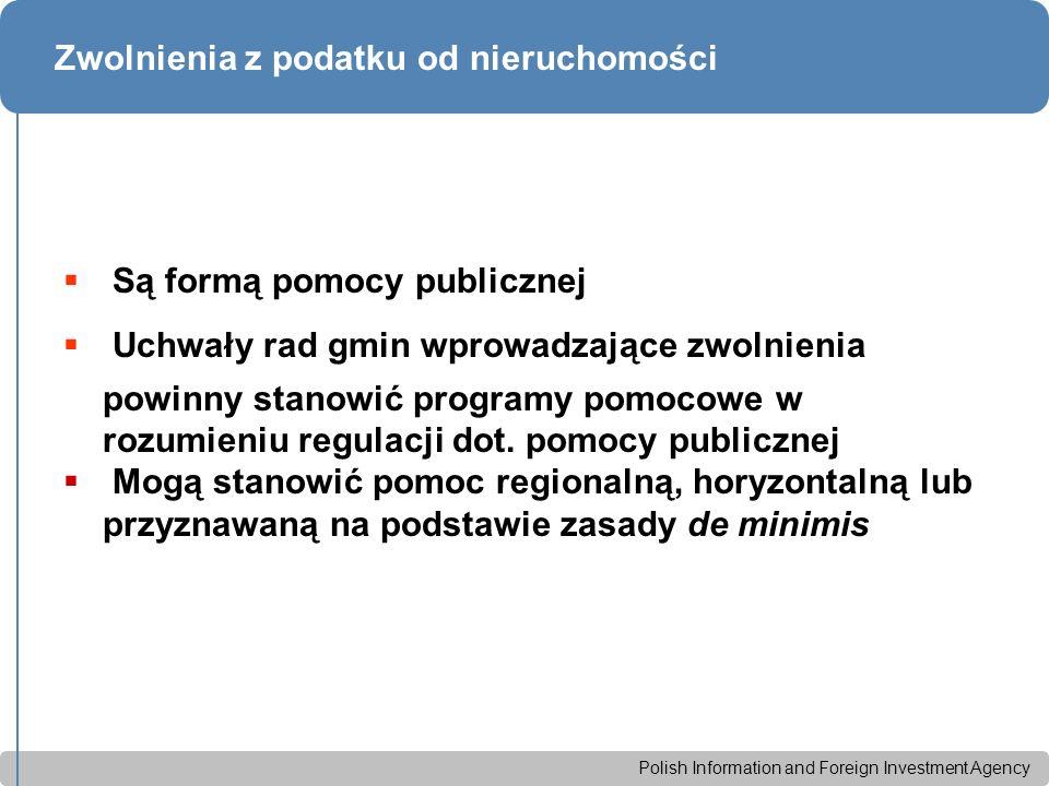 Polish Information and Foreign Investment Agency Zwolnienia z podatku od nieruchomości  Są formą pomocy publicznej  Uchwały rad gmin wprowadzające zwolnienia powinny stanowić programy pomocowe w rozumieniu regulacji dot.