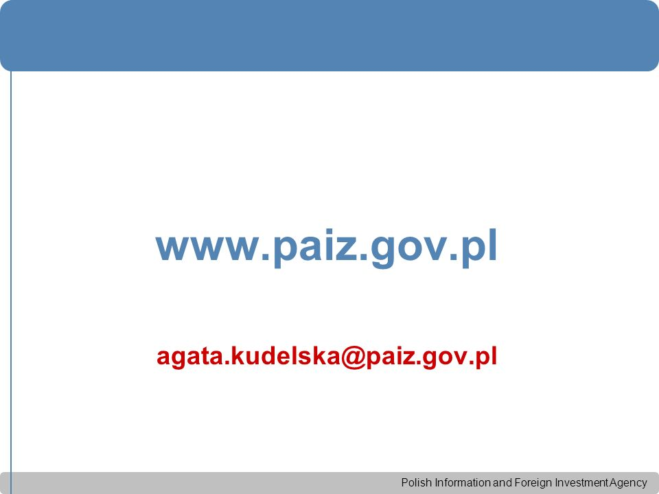 Polish Information and Foreign Investment Agency www.paiz.gov.pl agata.kudelska@paiz.gov.pl