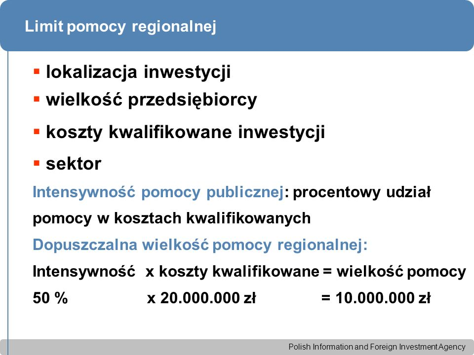 Polish Information and Foreign Investment Agency Limit pomocy regionalnej  lokalizacja inwestycji  wielkość przedsiębiorcy  koszty kwalifikowane in