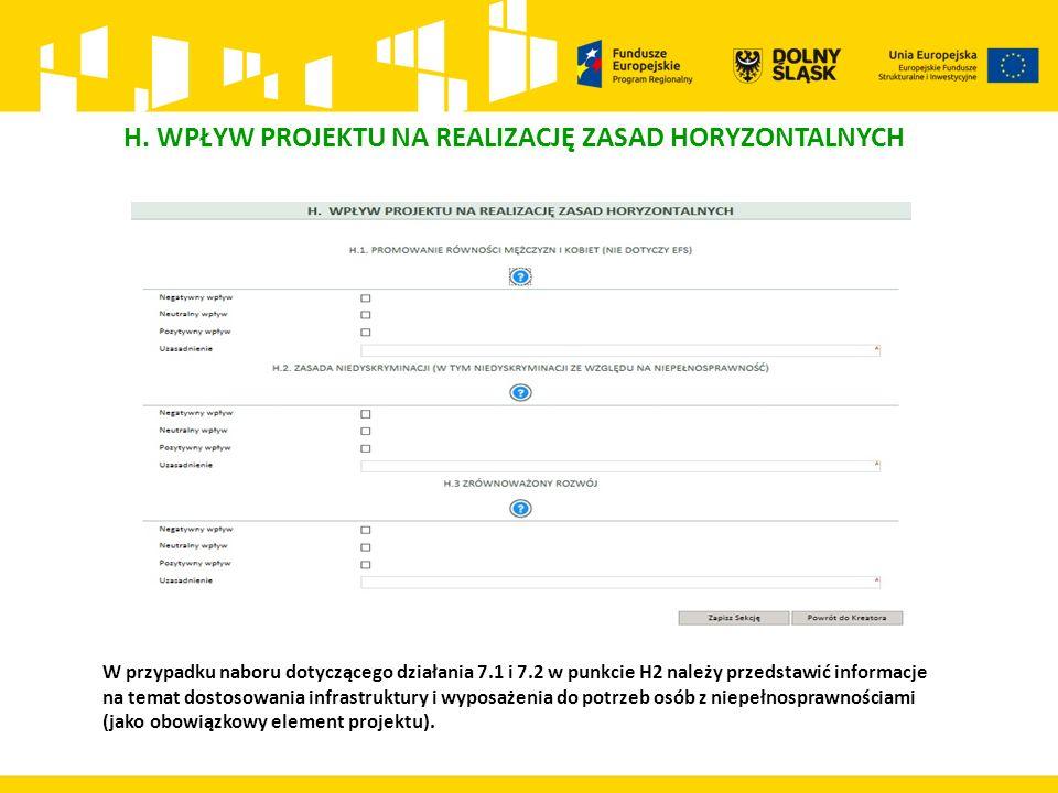 H. WPŁYW PROJEKTU NA REALIZACJĘ ZASAD HORYZONTALNYCH W przypadku naboru dotyczącego działania 7.1 i 7.2 w punkcie H2 należy przedstawić informacje na