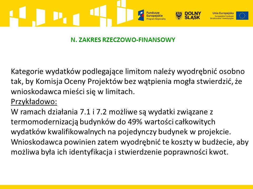 N. ZAKRES RZECZOWO-FINANSOWY Kategorie wydatków podlegające limitom należy wyodrębnić osobno tak, by Komisja Oceny Projektów bez wątpienia mogła stwie