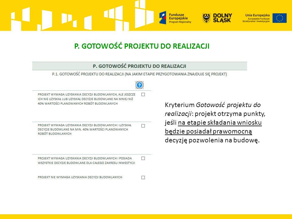 P. GOTOWOŚĆ PROJEKTU DO REALIZACJI Kryterium Gotowość projektu do realizacji: projekt otrzyma punkty, jeśli na etapie składania wniosku będzie posiada