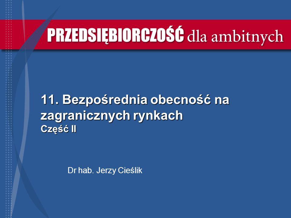 11. Bezpośrednia obecność na zagranicznych rynkach Część II Dr hab. Jerzy Cieślik