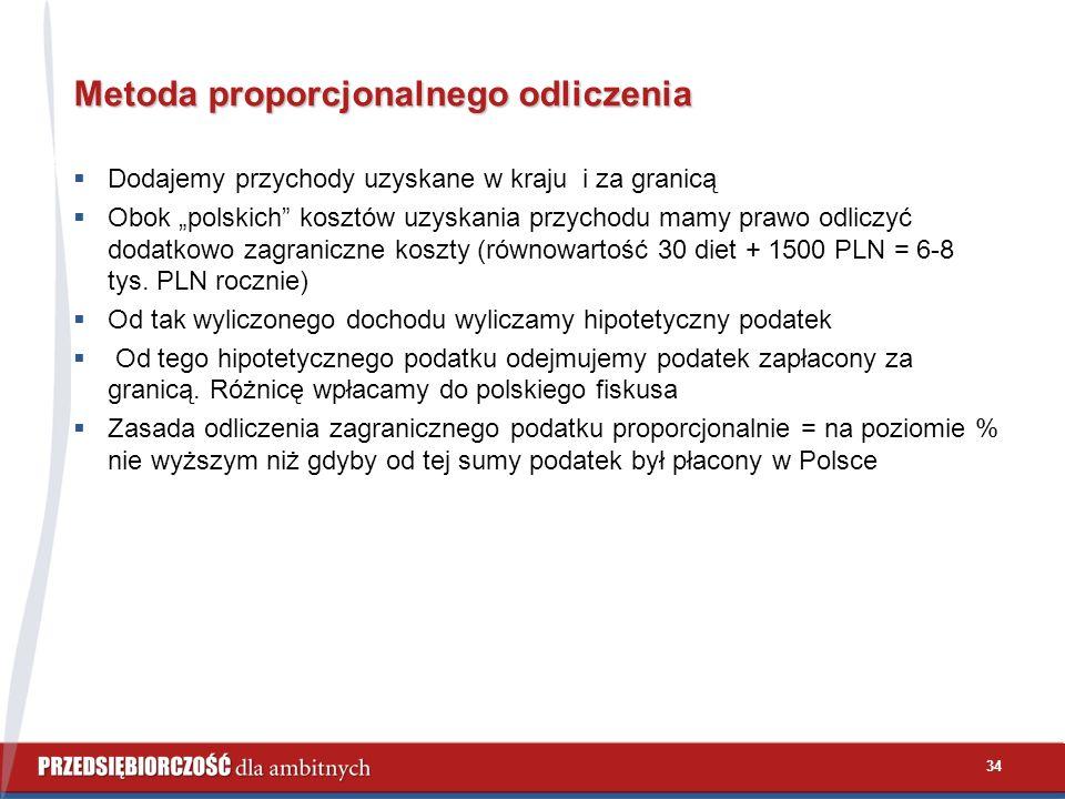 """34 Metoda proporcjonalnego odliczenia  Dodajemy przychody uzyskane w kraju i za granicą  Obok """"polskich kosztów uzyskania przychodu mamy prawo odliczyć dodatkowo zagraniczne koszty (równowartość 30 diet + 1500 PLN = 6-8 tys."""