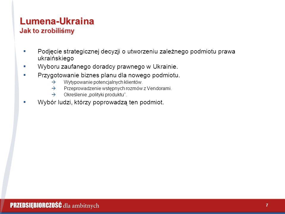 7 Lumena-Ukraina Jak to zrobiliśmy  Podjęcie strategicznej decyzji o utworzeniu zależnego podmiotu prawa ukraińskiego  Wyboru zaufanego doradcy prawnego w Ukrainie.