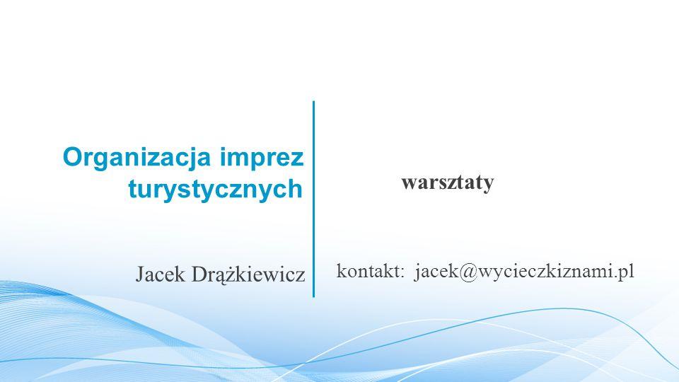Organizacja imprez turystycznych warsztaty Jacek Drążkiewicz kontakt: jacek@wycieczkiznami.pl