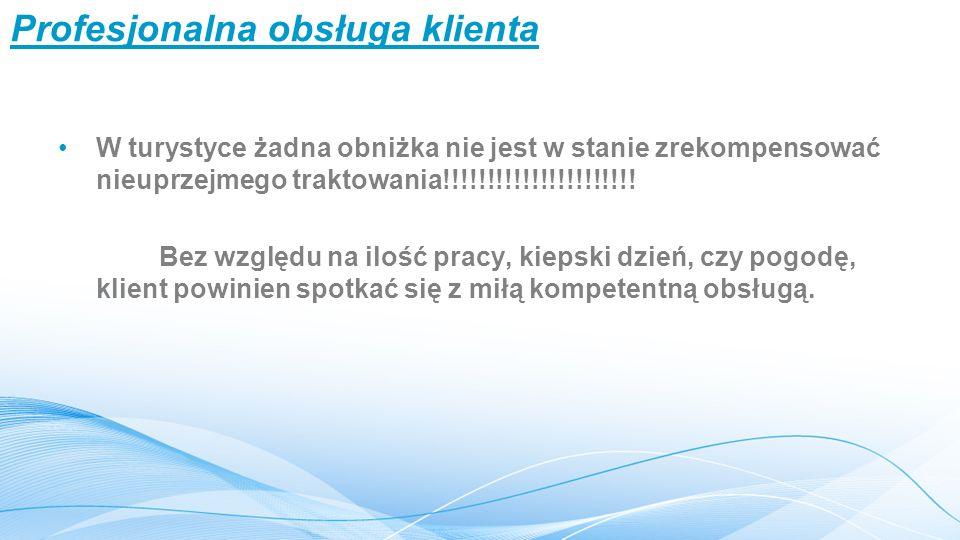 Profesjonalna obsługa klienta W turystyce żadna obniżka nie jest w stanie zrekompensować nieuprzejmego traktowania!!!!!!!!!!!!!!!!!!!!!.