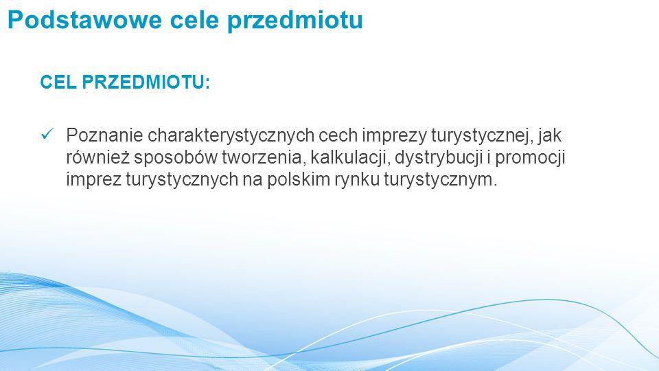 Podstawowe cele przedmiotu CEL PRZEDMIOTU: Poznanie charakterystycznych cech imprezy turystycznej, jak również sposobów tworzenia, kalkulacji, dystrybucji i promocji imprez turystycznych na polskim rynku turystycznym.