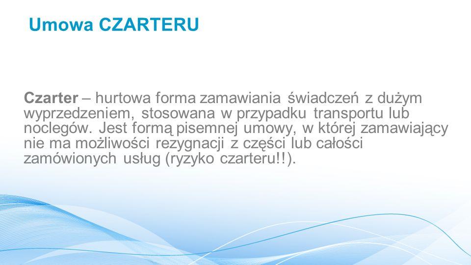 Umowa CZARTERU Czarter – hurtowa forma zamawiania świadczeń z dużym wyprzedzeniem, stosowana w przypadku transportu lub noclegów.