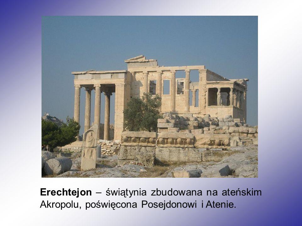 Erechtejon – świątynia zbudowana na ateńskim Akropolu, poświęcona Posejdonowi i Atenie.