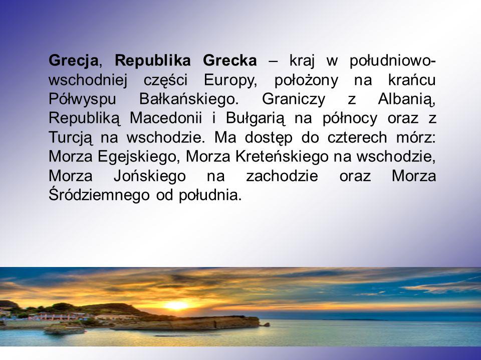 Grecja, Republika Grecka – kraj w południowo- wschodniej części Europy, położony na krańcu Półwyspu Bałkańskiego. Graniczy z Albanią, Republiką Macedo