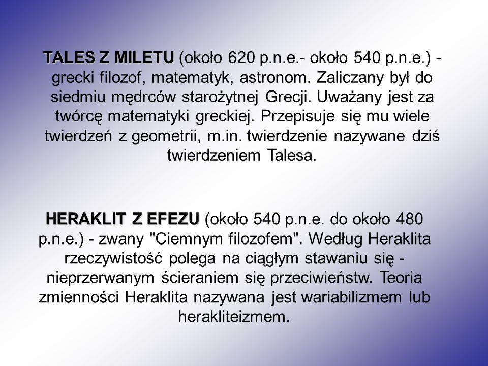 HERAKLIT Z EFEZU HERAKLIT Z EFEZU (około 540 p.n.e. do około 480 p.n.e.) - zwany