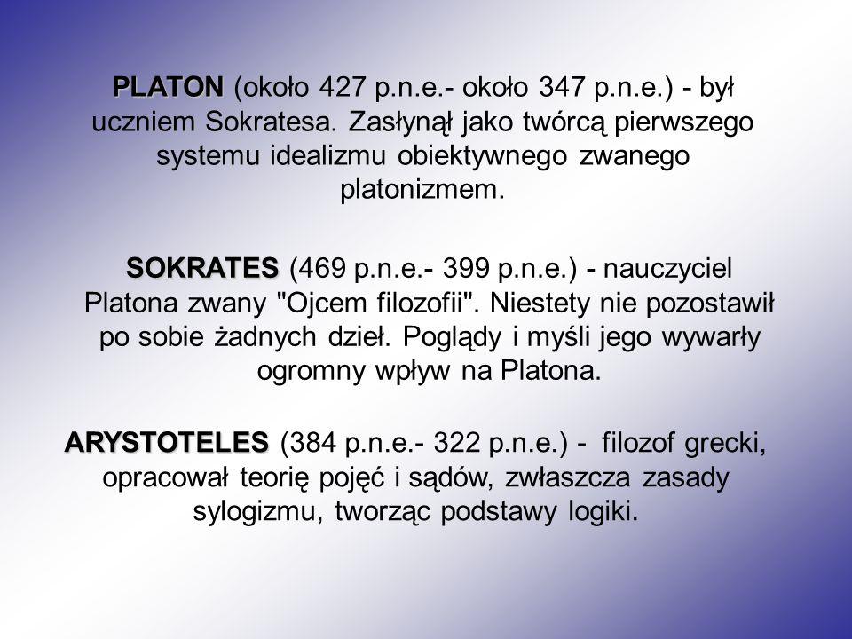 PLATON PLATON (około 427 p.n.e.- około 347 p.n.e.) - był uczniem Sokratesa. Zasłynął jako twórcą pierwszego systemu idealizmu obiektywnego zwanego pla