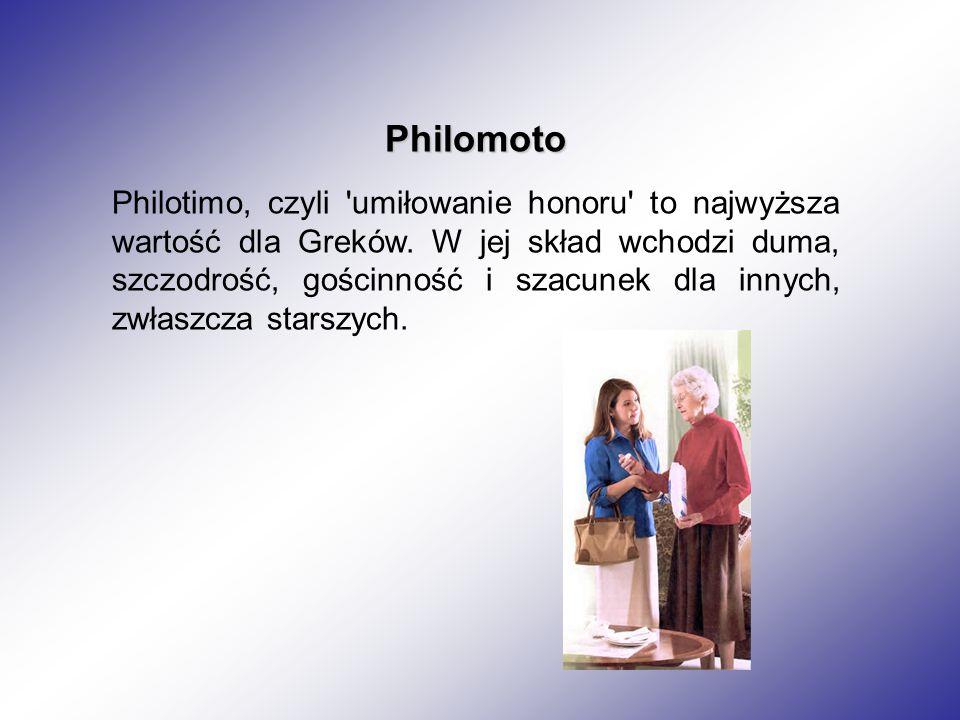 Philomoto Philotimo, czyli 'umiłowanie honoru' to najwyższa wartość dla Greków. W jej skład wchodzi duma, szczodrość, gościnność i szacunek dla innych