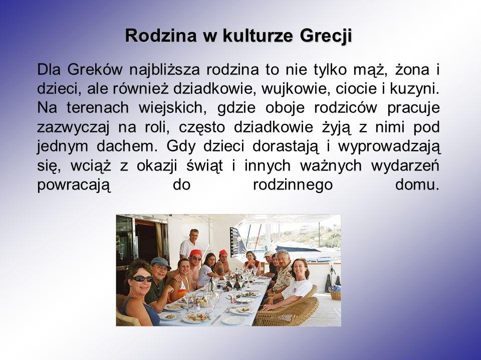 Rodzina w kulturze Grecji Dla Greków najbliższa rodzina to nie tylko mąż, żona i dzieci, ale również dziadkowie, wujkowie, ciocie i kuzyni. Na terenac