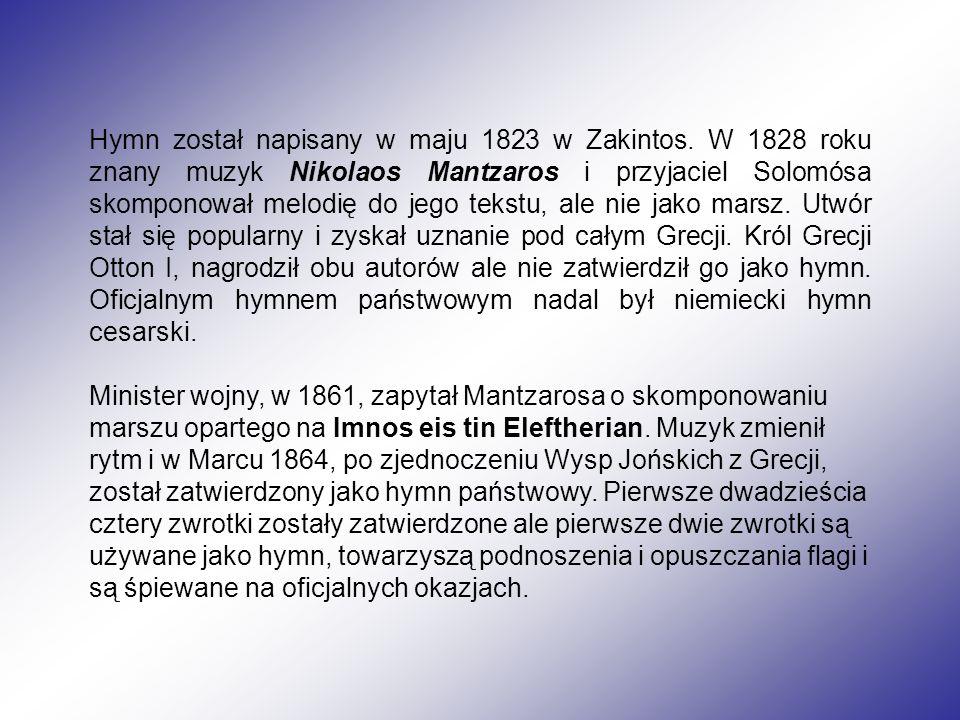 Hymn został napisany w maju 1823 w Zakintos. W 1828 roku znany muzyk Nikolaos Mantzaros i przyjaciel Solomósa skomponował melodię do jego tekstu, ale