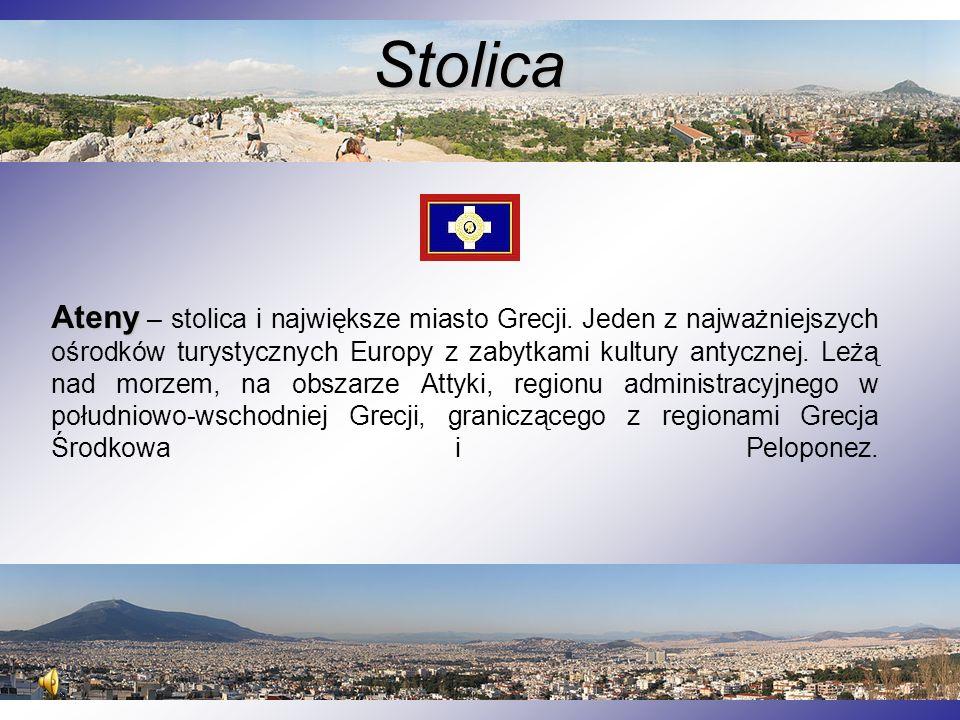 Stolica Ateny Ateny – stolica i największe miasto Grecji. Jeden z najważniejszych ośrodków turystycznych Europy z zabytkami kultury antycznej. Leżą na