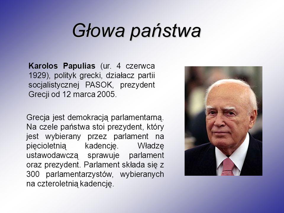 Głowa państwa Karolos Papulias (ur. 4 czerwca 1929), polityk grecki, działacz partii socjalistycznej PASOK, prezydent Grecji od 12 marca 2005. Grecja