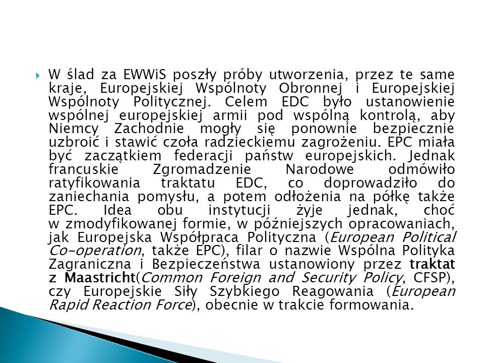  W ślad za EWWiS poszły próby utworzenia, przez te same kraje, Europejskiej Wspólnoty Obronnej i Europejskiej Wspólnoty Politycznej.