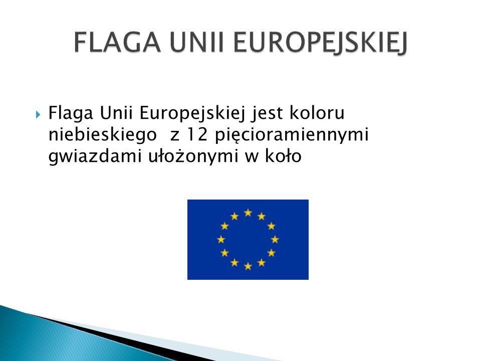  Flaga Unii Europejskiej jest koloru niebieskiego z 12 pięcioramiennymi gwiazdami ułożonymi w koło